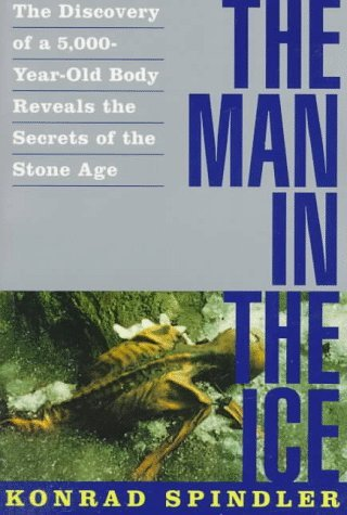 Image for The Man in the Ice: The Discovery of a 5,000-Year-Old Body Reveals the Secrets of the Stone Age