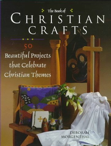 Image for Book of Christian Crafts : 50 Beautiful Projects That Celebrate Christian Themes